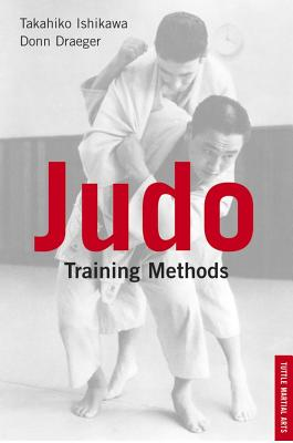 Judo Training Methods By Ishikawa, Takahiko/ Draeger, Donn F.