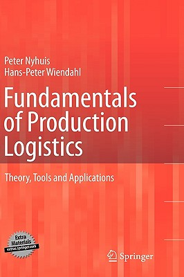 Fundamentals of Production Logistics By Nyhuis, Peter/ Wiendahl, Hans-Peter/ Rossi, Rett (TRN)